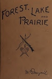 Forest, Lake and Prairie / Twenty Years of Frontier Life in Western Canada—1842-62