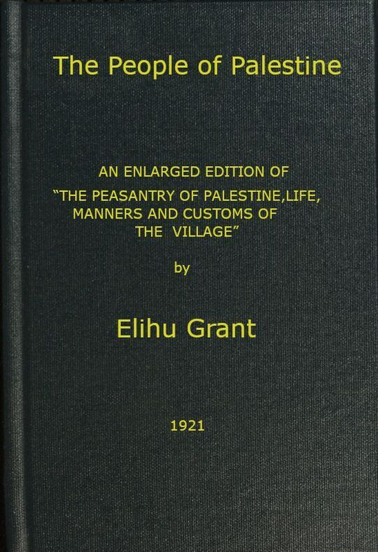"""The People of Palestine / An enlarged edition of """"The Peasantry of Palestine, Life, / Manners and Customs of the Village"""""""