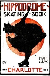 Hippodrome Skating Book Practical Illustrated Lessons in the Art of Figure Skating