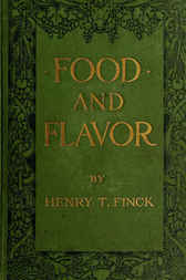 Food and Flavor / A Gastronomic Guide to Health and Good Living