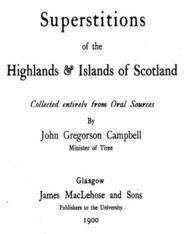 Superstitions of the Highlands and Islands of Scotland / Collected Entirely from Oral Sources
