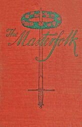 The Masterfolk Wherein is Attempted the Unravelling of the Strange Affair of my Lord Wyntwarde of Cavil and Miss Betty Modeyne