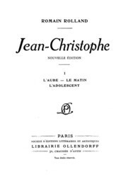 Jean-Christophe Volume 1 (of 4) / L'Aube, Le Matin, L'Adolescent