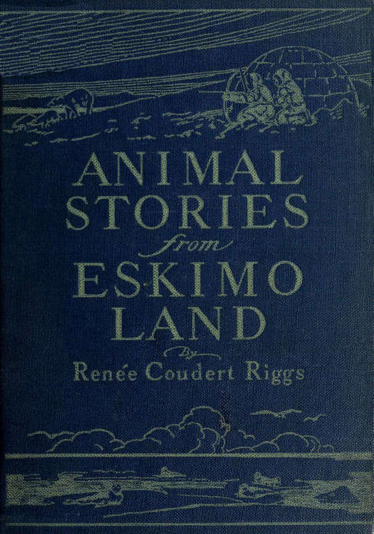 Animal Stories from Eskimo Land / Adapted from the Original Eskimo Stories Collected by Dr. Daniel S. Neuman