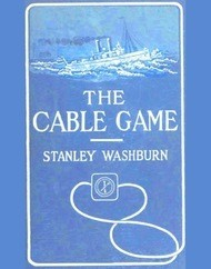 The Cable Game / The Adventures of an American Press-Boat in Turkish Waters / During the Russian Revolution