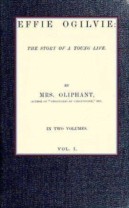 Effie Ogilvie; vol. 1 / the story of a young life