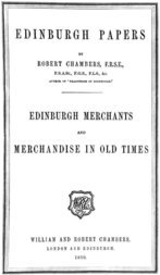 Edinburgh Papers. Edinburgh Merchants and Merchandise in Old Times