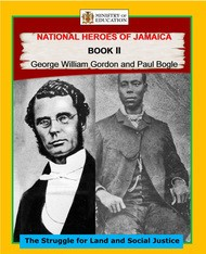 National Heroes of Jamaica Book II: George William Gordon & Paul Bougle