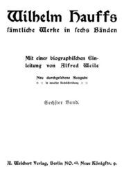 Wilhelm Hauffs sämtliche Werke in sechs Bänden. Sechster Band