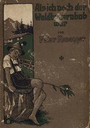 Als ich noch der Waldbauernbub war. Band 1 / Für die Jugend ausgewählt aus den Schriften Roseggers vom / Hamburger Jugendschriftenausschuß.