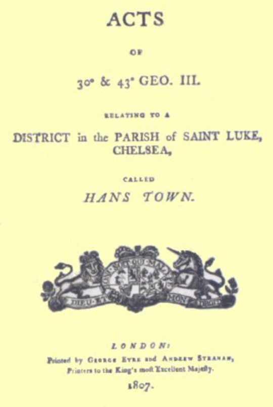 Acts of 30th & 43th Geo. III. relating to a district in the Parish of Saint Luke, Chelsea, called Hans Town