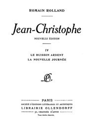 Jean-Christophe, Volume 4 (of 4) / Le Buisson Ardent, La Nouvelle Journée