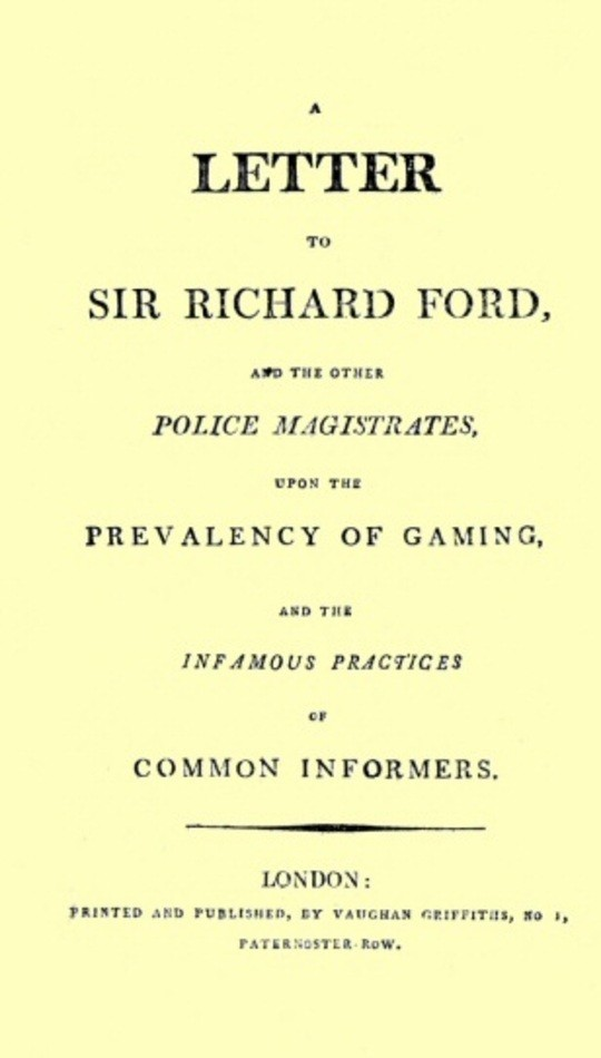 A Letter to Sir Richard Ford and the other Police Magistrates / upon the prevalancy of Gaming, and the infamous practices of Common Informers