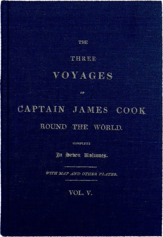 The Three Voyages of Captain Cook Round the World. Vol. V. Being the First of the Third Voyage