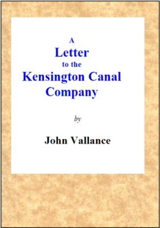 A Letter to the Kensington Canal Company on the Substitution of the Pneumatic Railway for the common Railway / by which they contemplate extending their line of conveyance