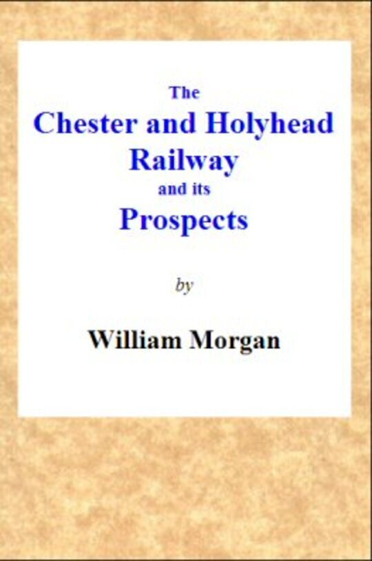The Chester and Holyhead Railway and its Prospects