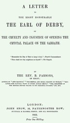 A Letter to the Right Honourable the Earl of Derby / on the cruelty and injustice of opening the Crystal Palace on the Sabbath