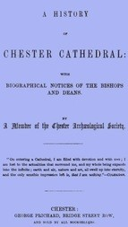 A History of Chester Cathedral with biographical notices of the Bishops and Deans