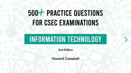 500+ Practice Questions for CSEC Examinations: Information Technology (Interactive)