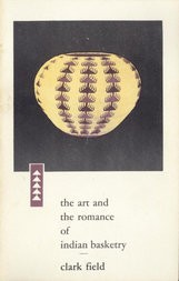 The Art and the Romance of Indian Basketry Clark Field Collection, Philbrook Art Center, Tulsa, 1964