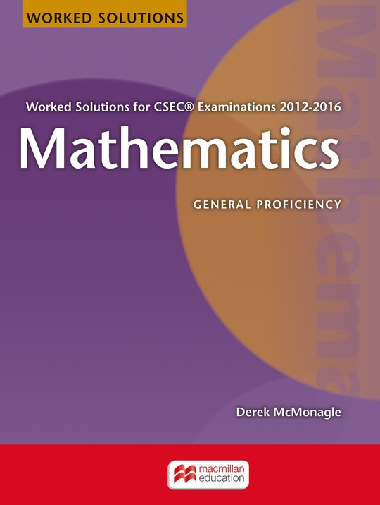 Mathematics Worked Solutions for CSEC Examinations 2012-2016