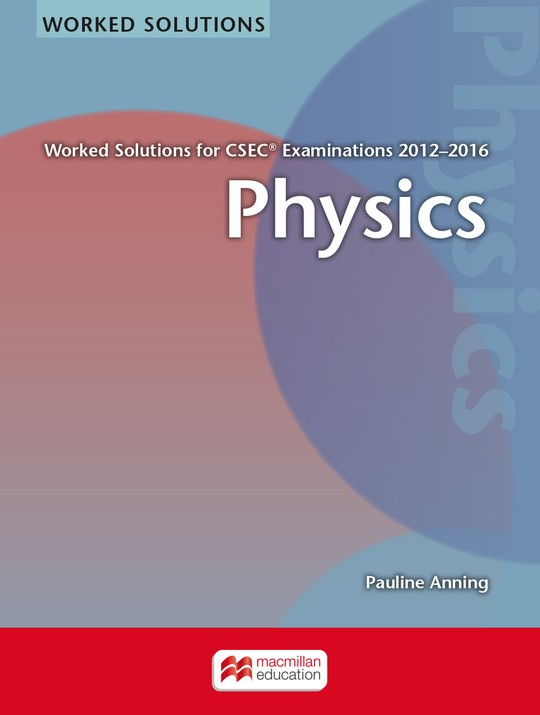 WORKED SOLUTIONS FOR CSEC® EXAMINATIONS 2012−2016 Physics