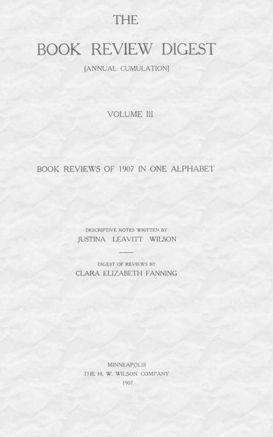 The Cumulative Book Review Digest, Volume 3, 1907 / Complete in a single alphabet