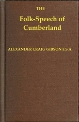 Folk-Speech of Cumberland and Some Districts Adjacent / Being Short Stories and Rhymes in the Dialects of the West / Border Counties
