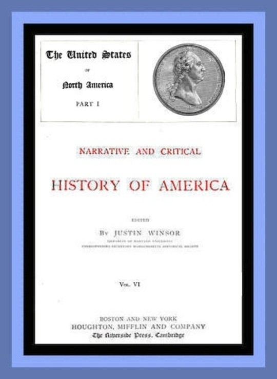 Narrative and Critical History of America, Vol. 6 (of 8) The United States of North America, Part I