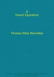 A Naval Expositor Shewing and Explaining the Words and Terms of Art Belonging to the Parts, Qualities and Proportions of Building, Rigging, Furnishing, & Fitting a Ship for Sea