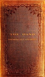 The Hand Phrenologically Considered Being a Glimpse at the Relation of the Mind with the Organisation of the Body
