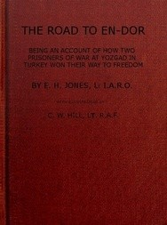 The Road to En-Dor Being an Account of How Two Prisoners of War at Yozgad in Turkey Won Their Way to Freedom