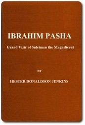 Ibrahim Pasha: Grand Vizir of Suleiman the Magnificent