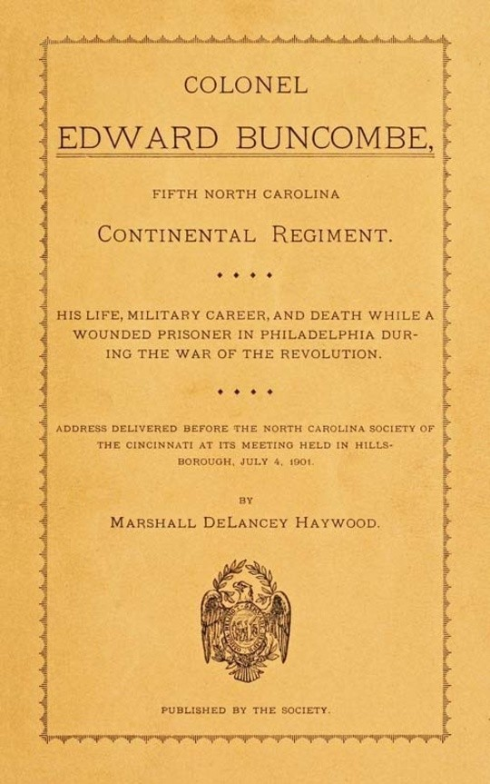 Colonel Edward Buncombe, Fifth North Carolina Continental Regiment His Life, Military Careeer, and Death while a Wounded Prisoner in Philadelphia during the War of the Revolution