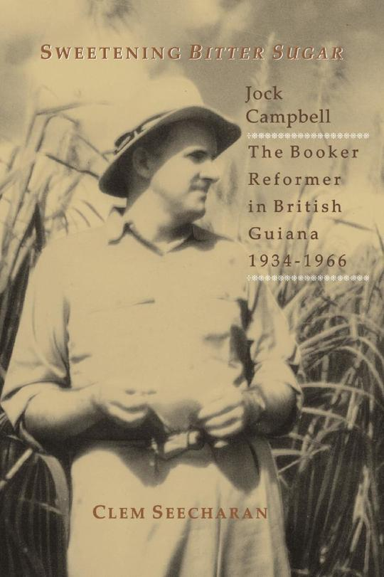 "Sweetening ""Bitter Sugar"" : Jock Campbell, the Booker Reformer in British Guiana, 1934 – 1966"