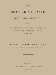 The Measure of Value Stated and Illustrated With an Application of it to the Alterations in the Value of the English Currency since 1790