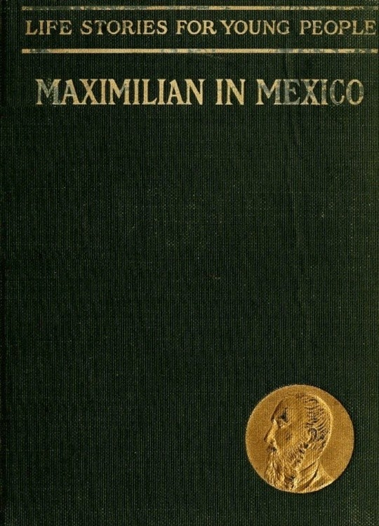 Maximilian in Mexico / Life Stories for Young People