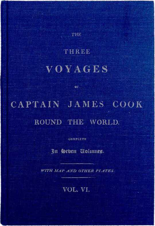 The Three Voyages of Captain Cook Round the World. Vol. VI. Being the Second of the Third Voyage