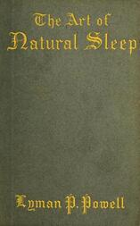 The Art of Natural Sleep / With definite directions for the wholesome cure of sleeplessness: illustrated by cases treated in Northampton and elsewhere