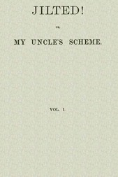 Jilted! Or, My Uncle's Scheme, Volume 1 (of 3)