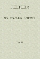 Jilted! Or, My Uncle's Scheme, Volume 3 (of 3)
