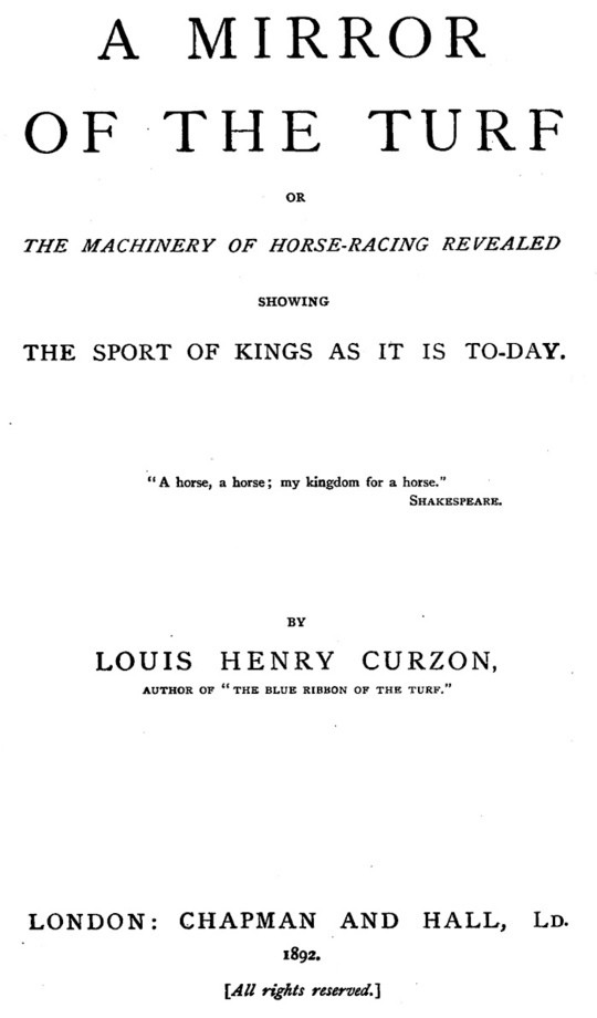 A Mirror of the Turf / The Machinery of Horse-Racing Revealed, Showing the Sport of Kings as It Is To-Day
