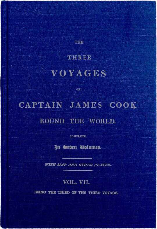 The Three Voyages of Captain Cook Round the World. Vol. VII. Being the Third of the Third Voyage