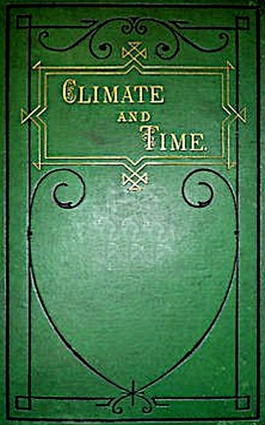 Climate and Time in their Geological Relations / A Theory of Secular Changes of the Earth's Climate