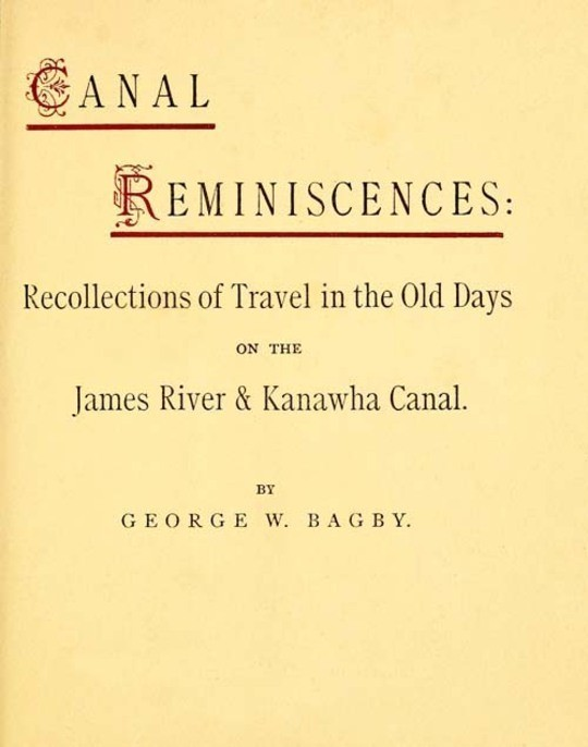 Canal Reminiscences / Recollections of Travel in the Old Days on the James River / & Kanawha Canal