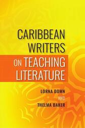 Caribbean Writers on Teaching Literature