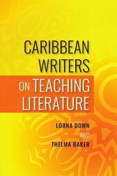 Caribbean Writers on Teaching Literature