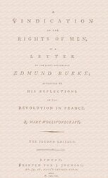 A vindication of the rights of men, in a letter to the Right Honourable Edmund Burke; occasioned by his Reflections on the Revolution in France
