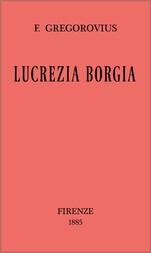 Lucrezia Borgia / secondo documenti e carteggi del tempo