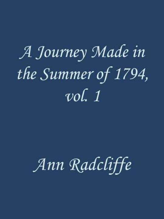A Journey Made in the Summer of 1794, through Holland and the Western Frontier of Germany, with a Return Down the Rhine / To Which Are Added Observations during a Tour to the Lakes of Lancashire, Westmoreland, and Cumberland